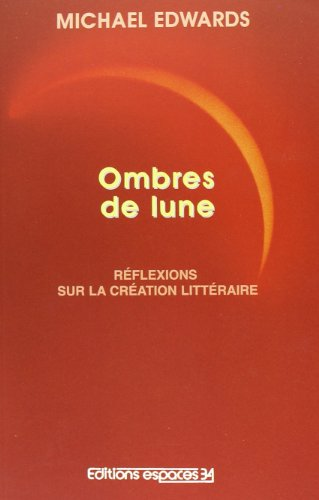 Ombres de lune: Reflexions sur la creation litteraire (Collection Espace international) (French Edition) (2907293818) by Edwards, Michael