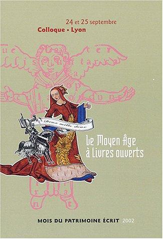 9782907420976: Le Moyen-âge à livres ouverts : Actes du colloque (Lyon, 24 et 25 septembre 2002)