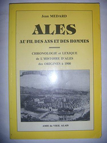 9782907501040: Ales au fil des ans et des hommes. Chronologie et lexique de l'histoire d'Alès des origines à 1900.