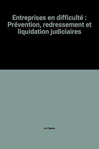 Entreprises en difficulte : perventions redressement et liquidation judiciaires: Le Cannu, Paul. ...