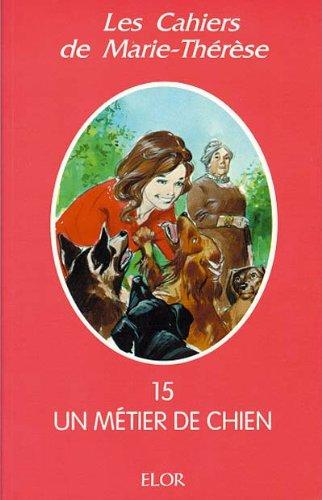 9782907524971: Les cahiers de Marie-Thérèse, tome 15: Un métier de chien