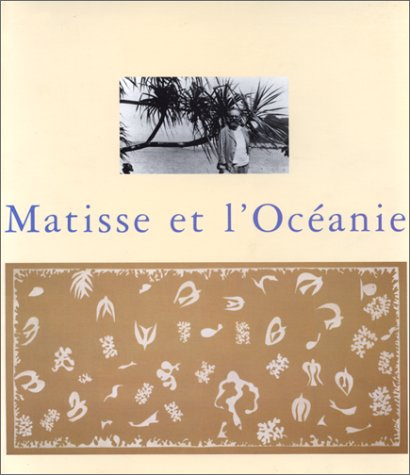 Matisse et l'Oceanie: Voyage a Tahiti : Musee Matisse, Musee departemental, Le Cateau Cambresis, 28 mars-28 juin 1998 (French Edition) (290754523X) by Henri Matisse
