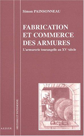 Fabrication et commerce des armures : L'armurerie tourangelle au XVe siècle: ...