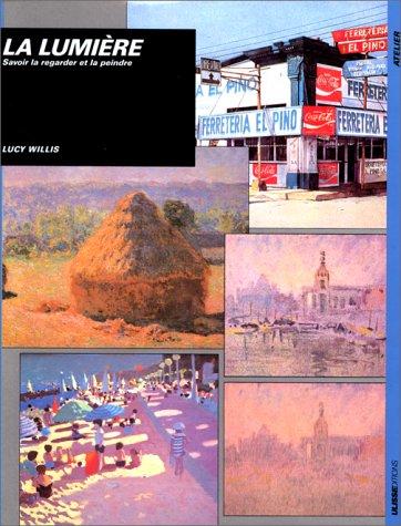 Lumiere - savoir la regarder et la peindre (French Edition) (9782907601184) by Lucy Willis