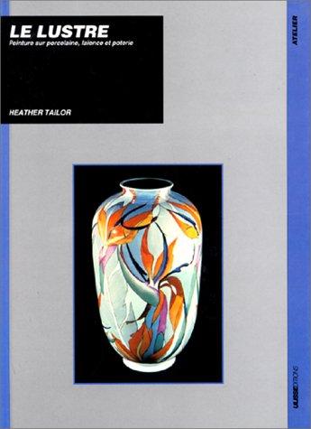 9782907601191: Le lustre : Peinture sur porcelaine, faïence et poterie