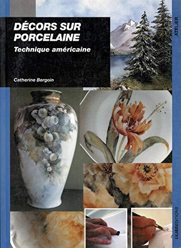 Décors sur porcelaine. Technique américaine: Bergoin, Catherine