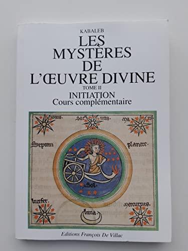 9782907625074: Les mystères de l'oeuvre divine, tome 2, cours complémentaire
