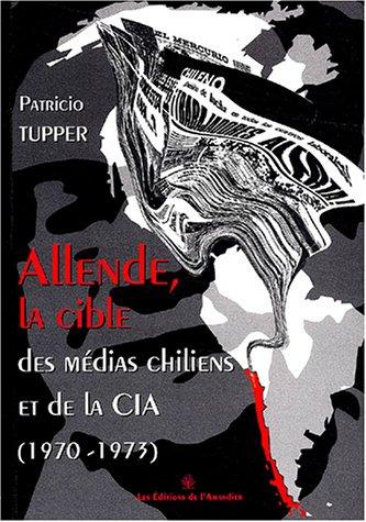 9782907649698: Allende, la cible des médias chiliens et de la CIA (1970-1973)