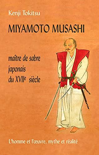 Miyamoto Musashi maitre de sabre japonais du XVIIe siecle L'homme: Tokitsu Kenji