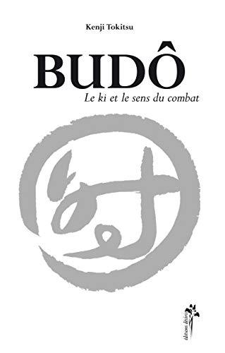BUDO ; LE SENS DU COMBAT: TOKITSU, KENJI