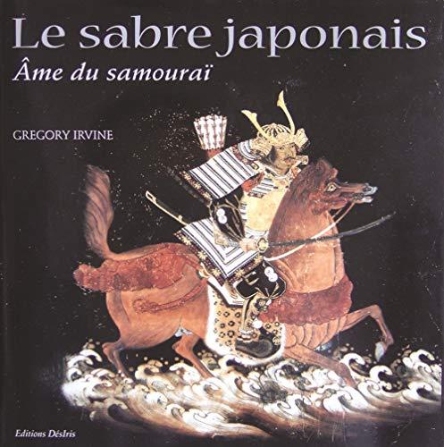 Sabre japonais l'ame du samourai: Irvine Gregory