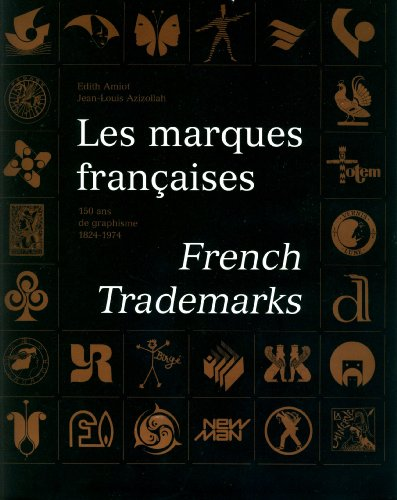 Les marques francaises = French Trademarks :; 150 ans de graphisme, 1824-1974: Amiot, Edith ; ...