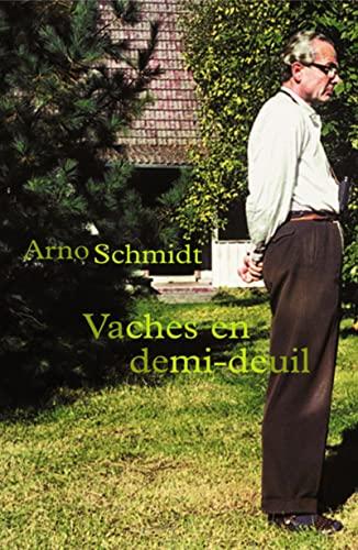 vaches en demi-deuil: Arno Schmidt