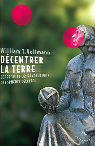 Décentrer la Terre (French Edition): William-T Vollmann
