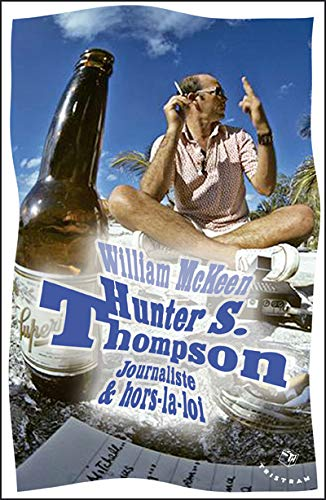 """Hunter S. Thompson ; journaliste & hors-la-loi"": Willia Mackeen"