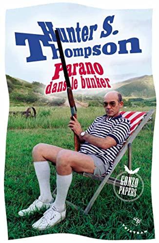 Parano dans le bunker: Thompson, Hunter S.