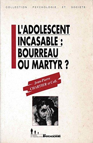9782907713245: L'Adolescent incasable: Bourreau ou martyr? (Collection