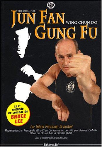 9782907736510: Jun Fan Gung Fu : Wing chun do (Les Grands Maîtres)
