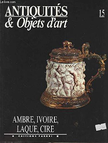 9782907745857: Antiquites & Objets d'art: Ambre, Ivoire, Laque, Cire