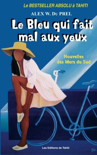 Le Bleu qui fait Mal aux Yeux: Nouvelles des Mers du Sud (French Edition): Mr Alex W. Du PREL