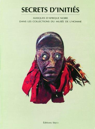 9782907888370: Secrets d'initiés: Masques d'Afrique noire dans les collections du Musée de l'homme (French Edition)