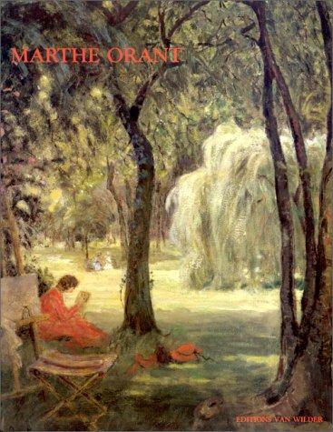 MARTHE ORANT: 1874 - 1957 L'Amour Passionate De La Peinture: Sassi, Etienne