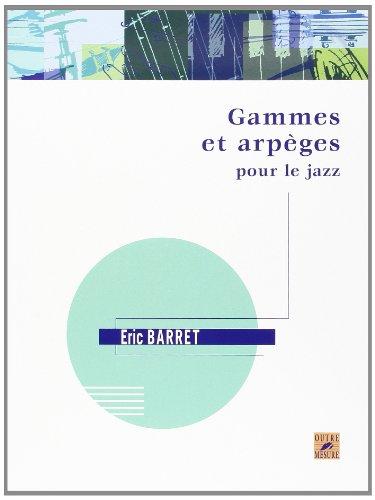 Gammes et arpèges pour le jazz (Partitions): Eric Barret