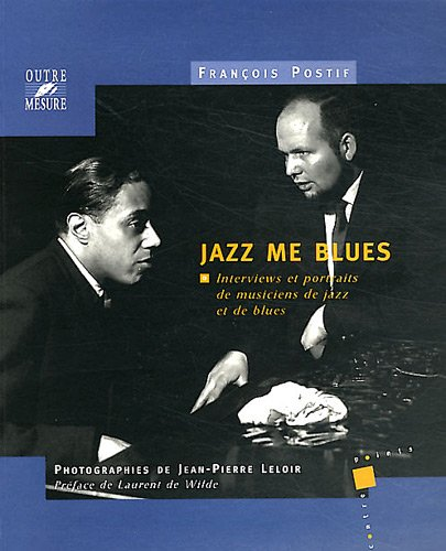 9782907891165: Jazz me blues : Interviews et portraits de musiciens de jazz et de blues