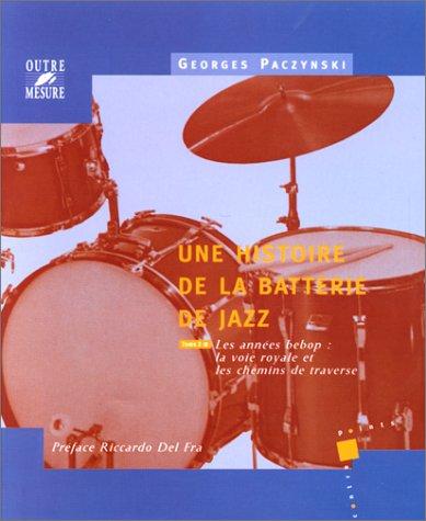9782907891202: Une histoire de la batterie de jazz, tome 2: Les Années Bebop, la voie royale et les chemins de traverse