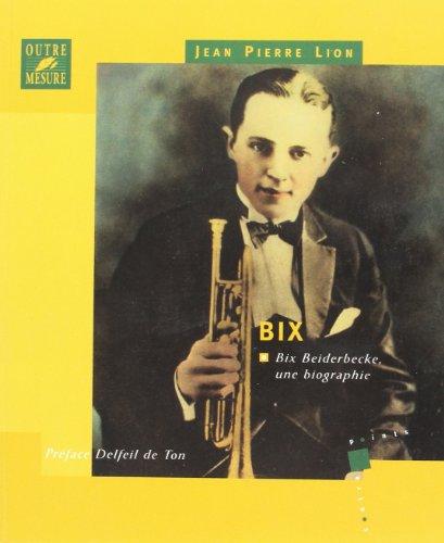 9782907891295: Bix : Bix Beiderbecke, une biographie