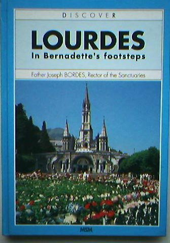 Discover Lourdes in Bernadette's footsteps: Bordes, Father Joseph;