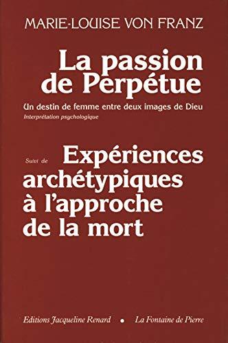 La passion de Sainte Perpétue un destin: Franz, Marie-Louise Von