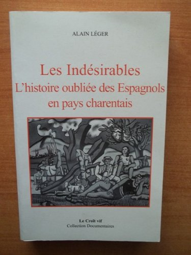Les indesirables: L'histoire oubliee des Espagnols en pays charentais (Collection Documentaires) (French Edition) (2907967576) by Leger, Alain