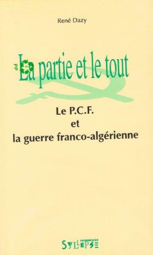 9782907993029: La partie et le tout: Le P.C.F. et la guerre franco-algérienne (French Edition)