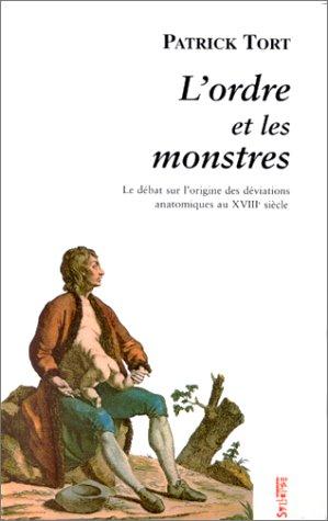 L'ordre et les monstres: Le debat sur l'origine des deviations anatomiques au XVIIIe siecle (Materiologiques) (French Edition) (290799364X) by Patrick Tort