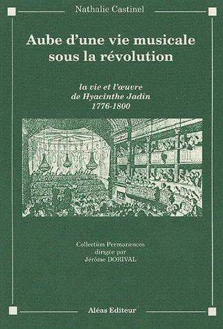 9782908016154: Aube d'une vie musicale sous la R�volution : La Vie et l'Oeuvre de Hyacinthe Jadin, 1776-1800