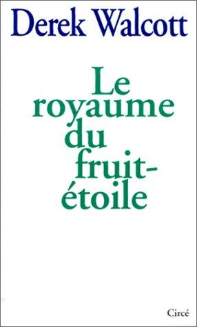 Le royaume du fruit-étoile: Derek Walcott