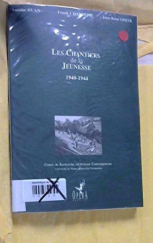 Les Chantiers de la Jeunesse 1940-1944: Huan Antoine-Chantepie Franck-Oheix Jean-René