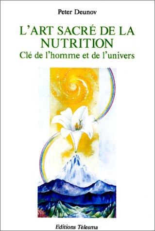 9782908096132: L'Art sacr� de la nutrition. Cl� de l'homme et de l'univers