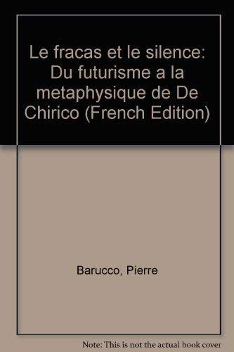 9782908144185: Le fracas et le silence: Du futurisme � la m�taphysique de De Chirico