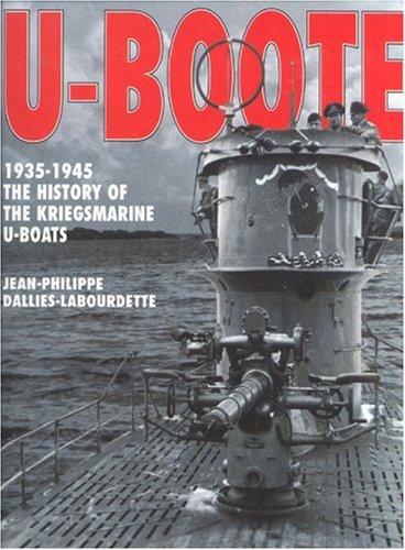 U-boote, 1935-1945: The History of the Kriegsmarine U-boats: Dallies-Labourdette, Jean