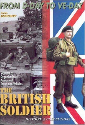 9782908182743: 1944-45 British Soldier, Vol 2: From D-Day to V-Day: Organisation, Weapons and Vehicles Pt. 2 (From D Day to Ve Day Vol 2)