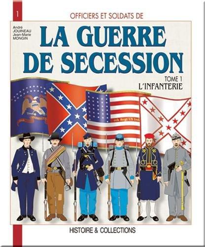 9782908182842: Officiers et soldats de la guerre de Sécession : Tome 1, L'infanterie