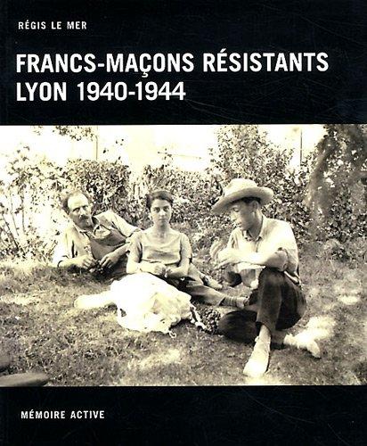 9782908185850: Francs-maçons résistants Lyon 1940-1944