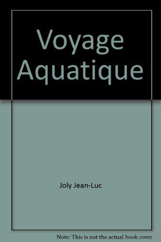 Voyage Aquatique: Joly Jean-Luc