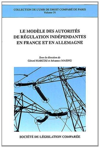 Modele des autorites de regulation independantes en france et en allemagne - volume 25: Marcou ...