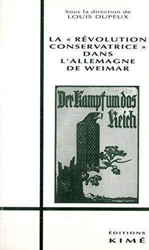 La Révolution conservatrice allemande sous la République de Weimar (Histoire des idées, théorie politique et recherches en sciences sociales) (French Edition) (9782908212181) by [???]