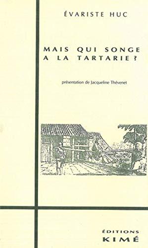 Mais qui songe a la Tartarie? Lettres de voyage, 1839 - 1848, suivies d'une Reclamation au ...
