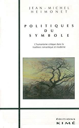 9782908212587: Politiques du symbole : L'humanisme critique dans la tradition romantique et moderne