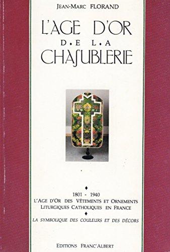 9782908213072: L'age d'or de la chasublerie, 1801-1940: L'age d'or des vetements et ornements, liturgiques catholiques en France, la symbolique des couleurs et des decors (French Edition)